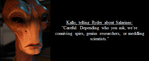 Image of Kallo, with in-game dialogue, when asked by Ryder about Salarians: Careful. Depending who you ask, we're conniving spies, genius researchers, or meddling scientists.
