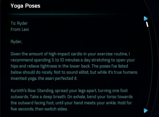 "An in-game image of an email from the crew's doctor, as Asari named Lexi. The email suggests that the protagonist should practice yoga--and that ""while it's true humans invented yoga, the asari perfected it."" The email continues by describing several yoga poses, presumably developed by the Asari."